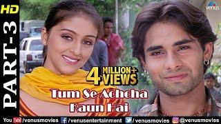 Tumse Achcha Kaun Hai - Part 3 | Nakul Kapoor | Aarti Chabria | Superhit Bollywood Movie Scenes