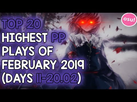 TOP 20 HIGHEST PP PLAYS OF FEBRUARY 2019 (DAYS 11-20 02) (osu