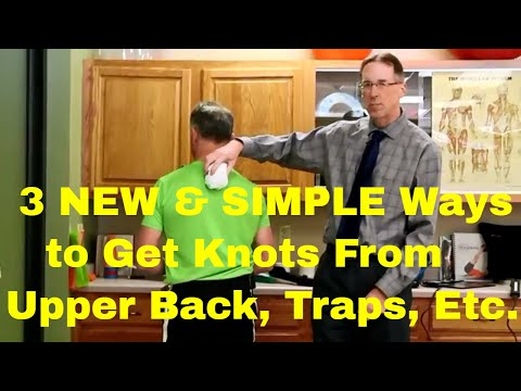 3 NEW & SIMPLE Ways To Get Knots from Shoulders, Upper Back & Traps.