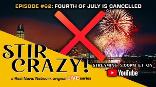 Stir Crazy! Episode #62: Fourth of July is Cancelled