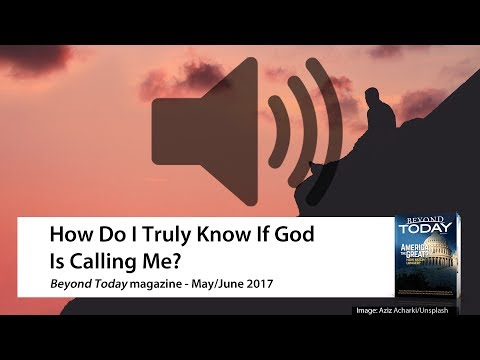 Beyond Today Audio Magazine - How Do I Truly Know If God Is Calling Me?