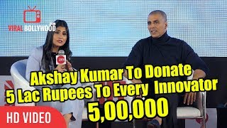 GREAT NEWS ! Akshay Kumar To Donate 5,00,00 (5 Lakh ) Rupees To Each Innovator | Viralbollywood