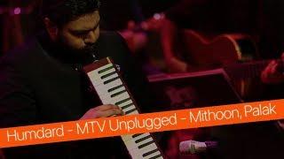 Humdard (Ek Villain) MTV Unplugged (Full Song) - Mithoon & Palak Muchhal
