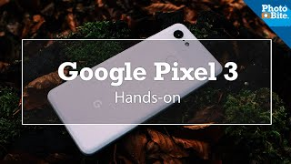 Google Pixel 3: Hands-on Review - Camera Phone Hands On
