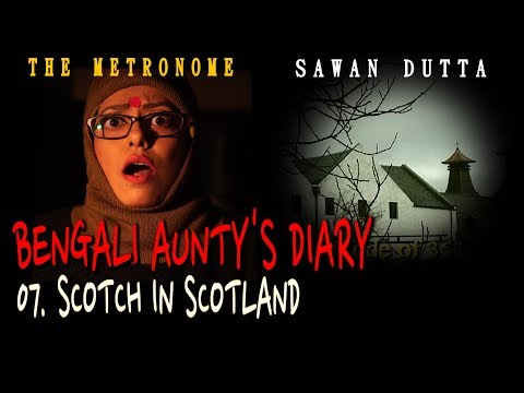 07 SCOTCH IN SCOTLAND   BENGALI AUNTY'S DIARY   SAWAN DUTTA   THE METRONOME