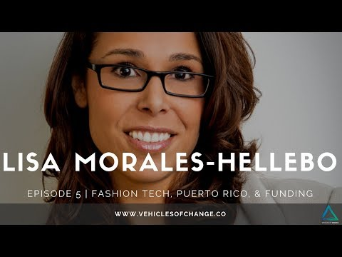 Vehicles of Change Episode 5 | Fashion Tech, Puerto Rico, & Funding with Lisa Morales