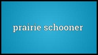 Prairie Schooner Meaning