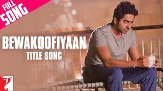 Bewakoofiyaan - Full Title Song | Ayushmann Khurrana | Sonam Kapoor | Raghu Dixit