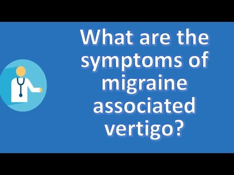 What are the symptoms of migraine associated vertigo ? | Protect your health - Health Channel
