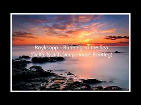 Royksopp - Running to the Sea (Delta-Notch Deep House Bootleg)