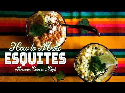 How to Make Esquites | Mexican Corn in a Cup