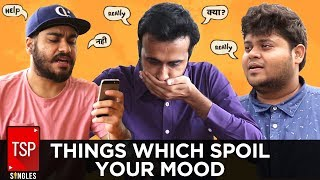 TSP Singles || Things Which Spoil Your Mood