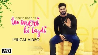 Tu Meri Ki Lagdi | Lyrical Video | Navv Inder | Navi Kamboz | New Punjabi Pop