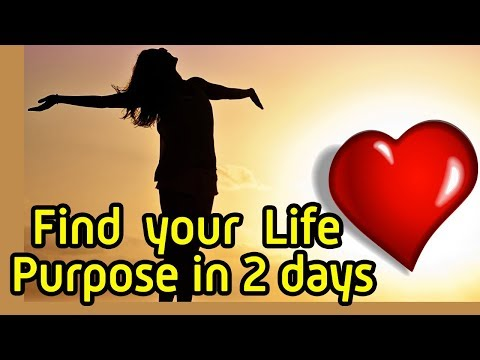 How to find your life purpose and meaning of life in 2 days – How to find and understand yourself