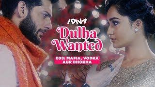 iDIVA - Dulha Wanted Ep 8 | Mafia, Vodka Aur Dhoka | Web Series Ft. Tridha Choudhary