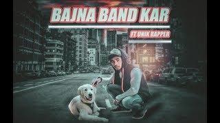 Latest Hindi Rap Song 2019 |Bajna Bund Kar | Unik Rapper