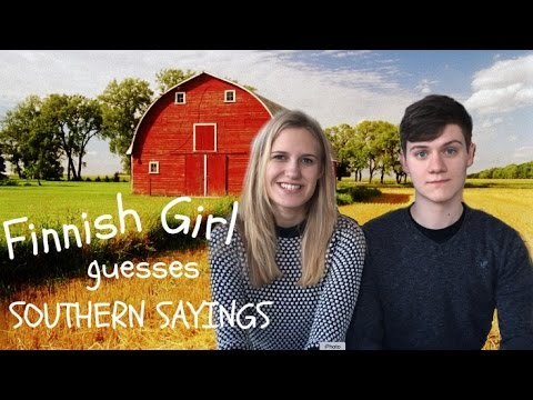 FINNISH GIRL GUESSES SOUTHERN SAYINGS