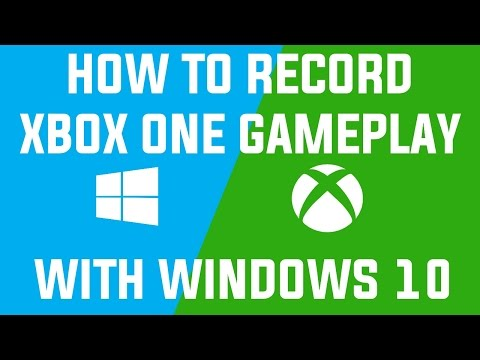How To Record Xbox One Gameplay With Windows 10