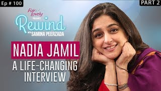Nadia Jamil | Such Interviews Come Once In A Lifetime | Part II | Ep100 | Rewind