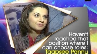 Haven't reached that position where I can choose roles: Taapsee Pannu - ANI #News