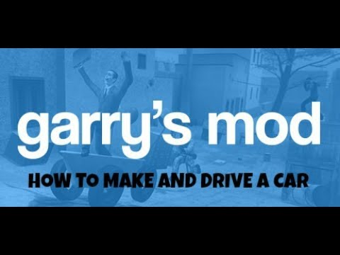 HOW TO MAKE AND DRIVE A CAR! (Garry's mod)