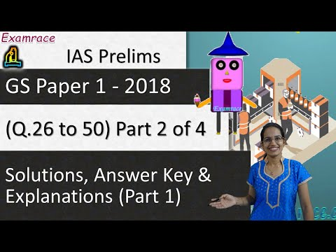 IAS Prelims GS Paper 1 - 2018 Solutions, Answer Key & Explanations Part 1 (Q. 26 to 50) Part 2 of 4