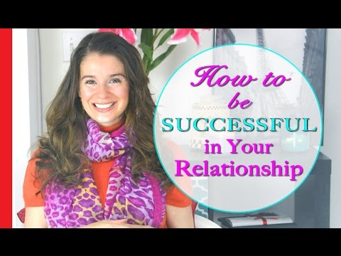 How to Have a Happy and Successful Relationship