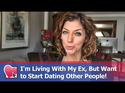 I'm Living With My Ex, But Want to Start Dating Other People! - by Allana Pratt