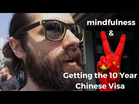 Thoughts on Mindfulness and Applying for the 10 year Chinese visa