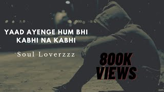 yaad aayenge hum bhi kabhi naa kabh (Sad song)|| Soul_Loverzzz|| 30 seconds whatsapp status video