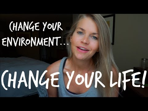 CHANGE YOUR ENVIRONMENT, CHANGE YOUR LIFE