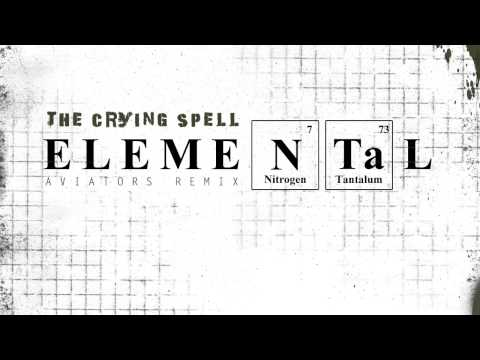 The Crying Spell - Elemental (Aviators Remix)