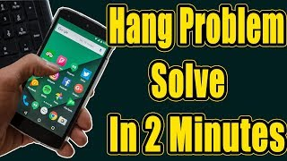 Android Mobile Hanging Problem Solve In 2 Minutes - Hang Problem Solution