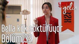 Download Yeni Gelin 33. Bölüm - Bella Kök Söktürüyor Video