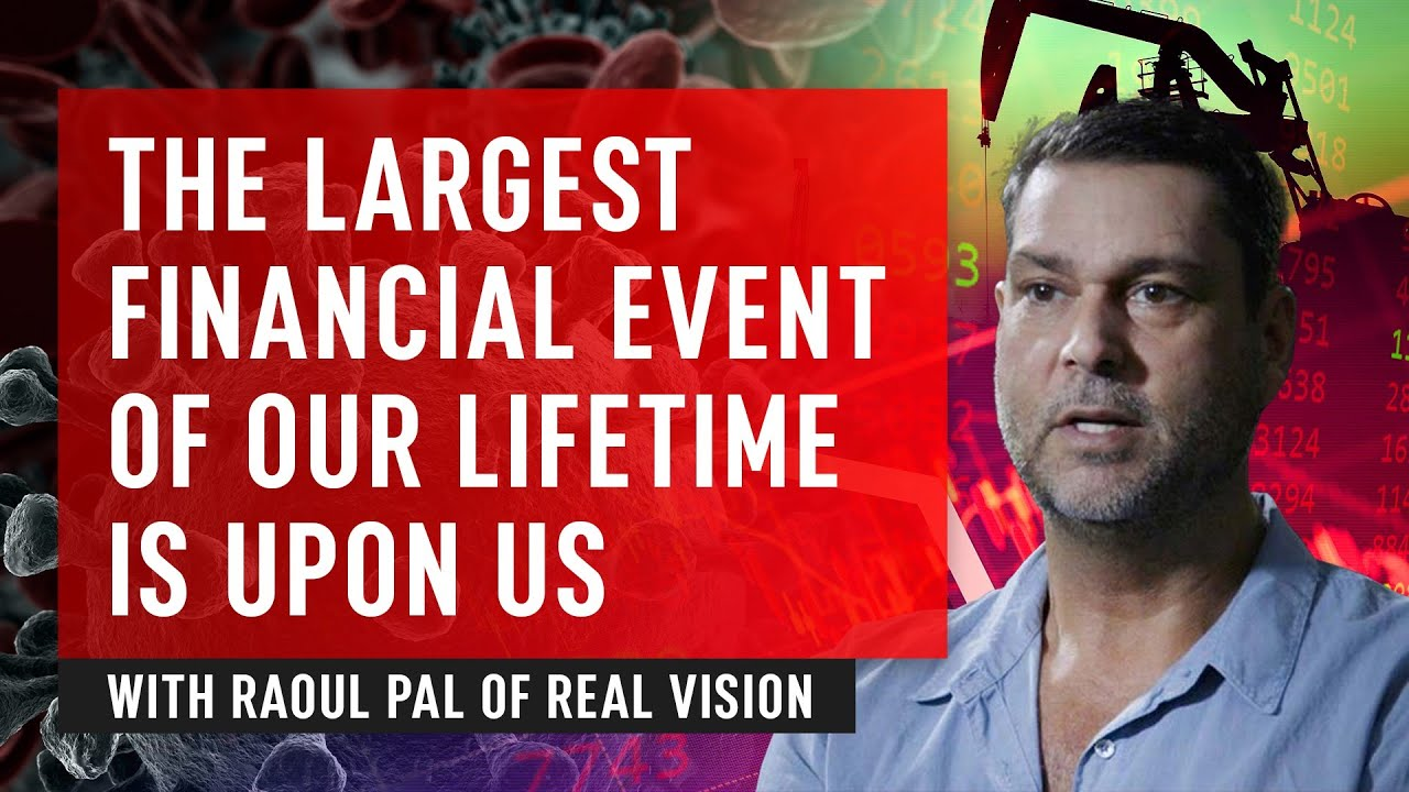 The Largest Financial Event Of Our Lifetime Is Upon Us - Raoul Pal of Real Vision