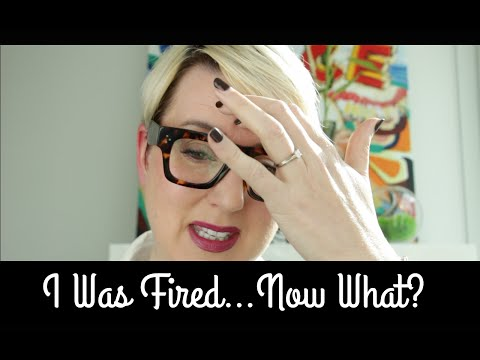 I Was Fired...Now What?