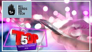 Top 5 business smartphones of 2018 - All Hands on Tech