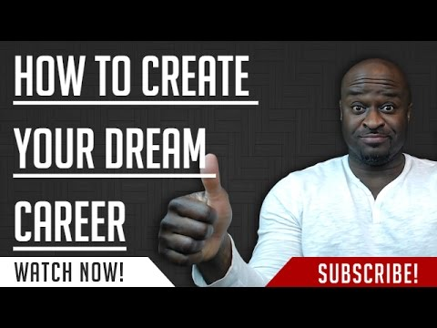How To Create Your Dream Career