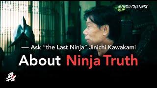 "Ask ""the Last Ninja"" Jinichi Kawakami about Ninja Truth"