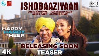 Ishqbaaziyaan Teaser- Happy Hardy And Heer | Himesh Reshammiya, Sonia| Jubin,Harshdeep,Asees,Alamgir