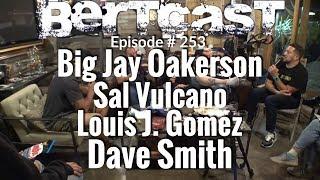 Bertcast # 253 – Big Jay Oakerson, Sal Vulcano, Luis J. Gomez, Dave Smith, & ME