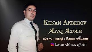 Kenan Akberov - Asiq Adam 2018 ( Yeni Ekskluzive)
