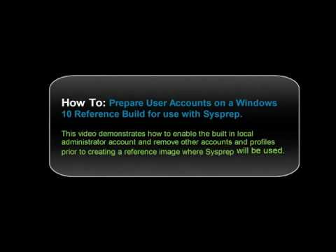 How To: Prepare User Accounts on a Windows 10 Reference Build for use with Sysprep