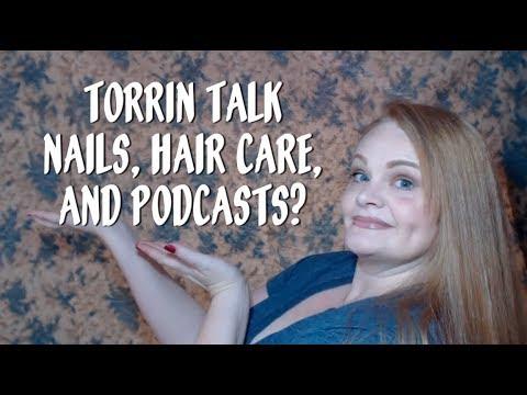 Torrin Talk: Nails, Hair Care, & Podcasts?