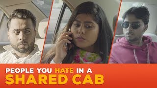 People You Hate In A Shared Cab | Being Indian