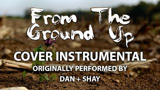 From The Ground Up (Cover Instrumental) [In the Style of Dan + Shay]