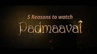 5 Reasons To Watch Sanjay Leela Bhansali Film Padmaavat