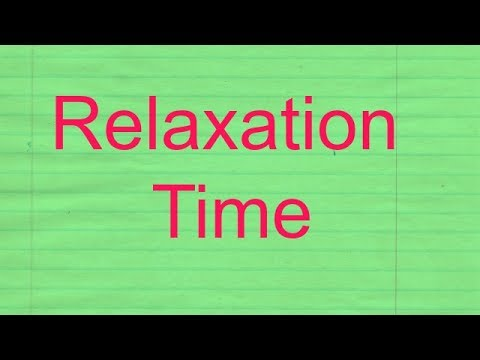 relaxation time for class 12 you tube video