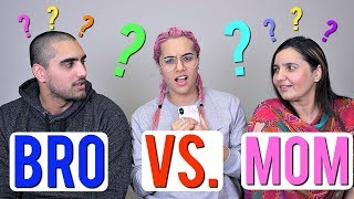 WHO KNOWS ME BETTER: BRO VS. MOM !!