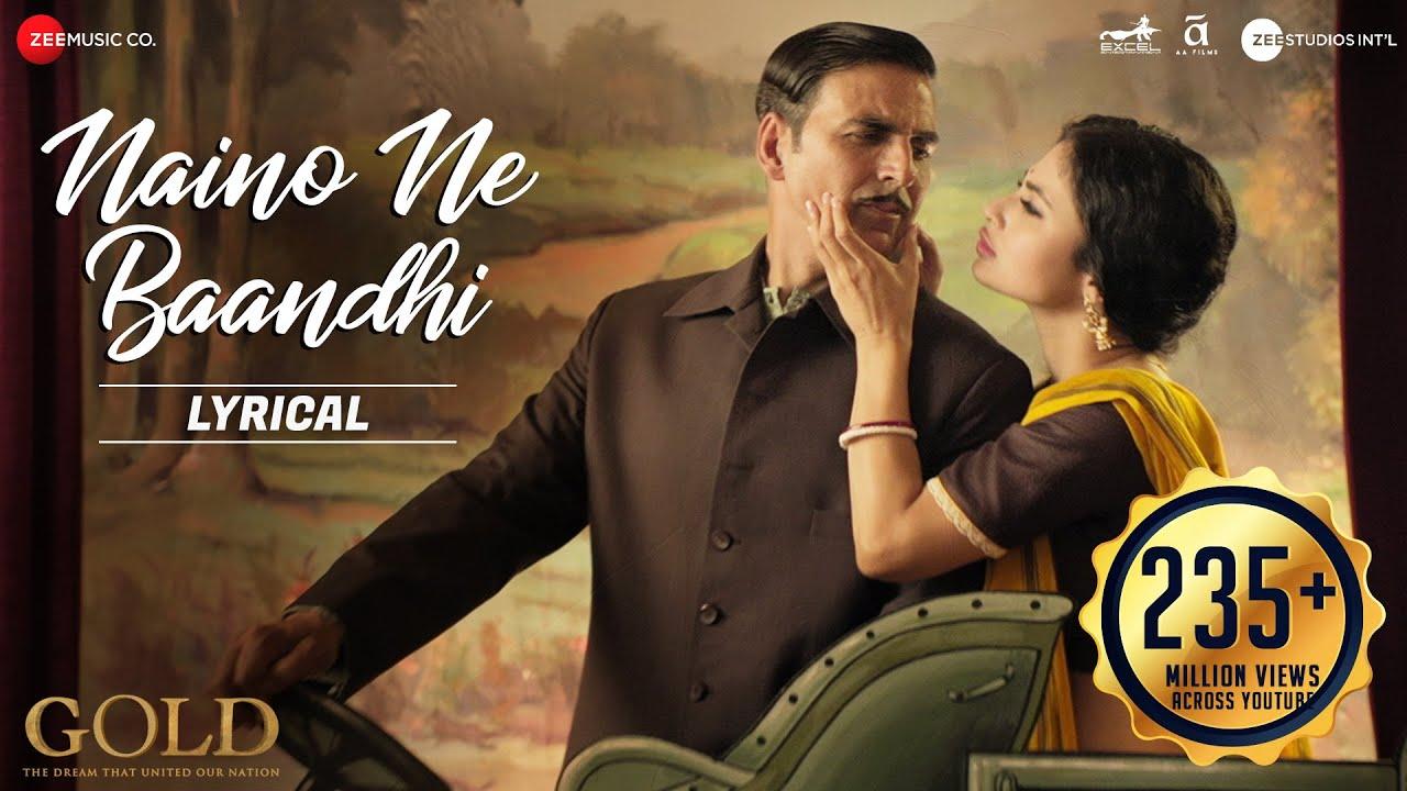 Naino Ne Baandhi - al | Gold | Akshay Kumar | Mouni Roy | Arko | Yasser Desai